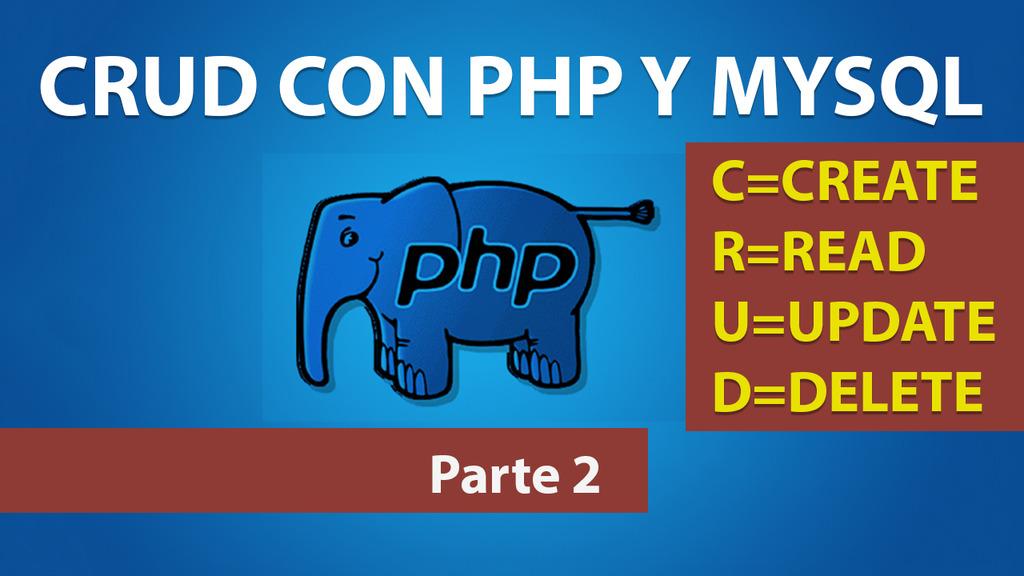 CRUD con PHP y MYSQL – Parte 2