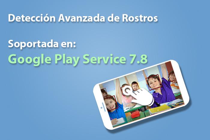 Detección Avanzada de Rostros Soportada en Google Play Service 7.8