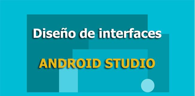Diseño de Interfaces Android Studio – Vista Diseño