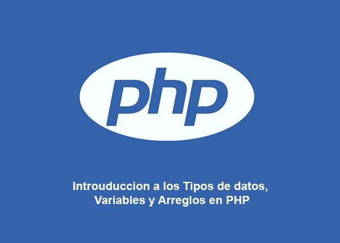 Tipos de Datos, Variables y Arreglos en PHP