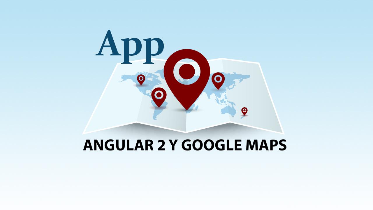 Angular 2 y Google Maps Actualizar y Borrar Marcadores