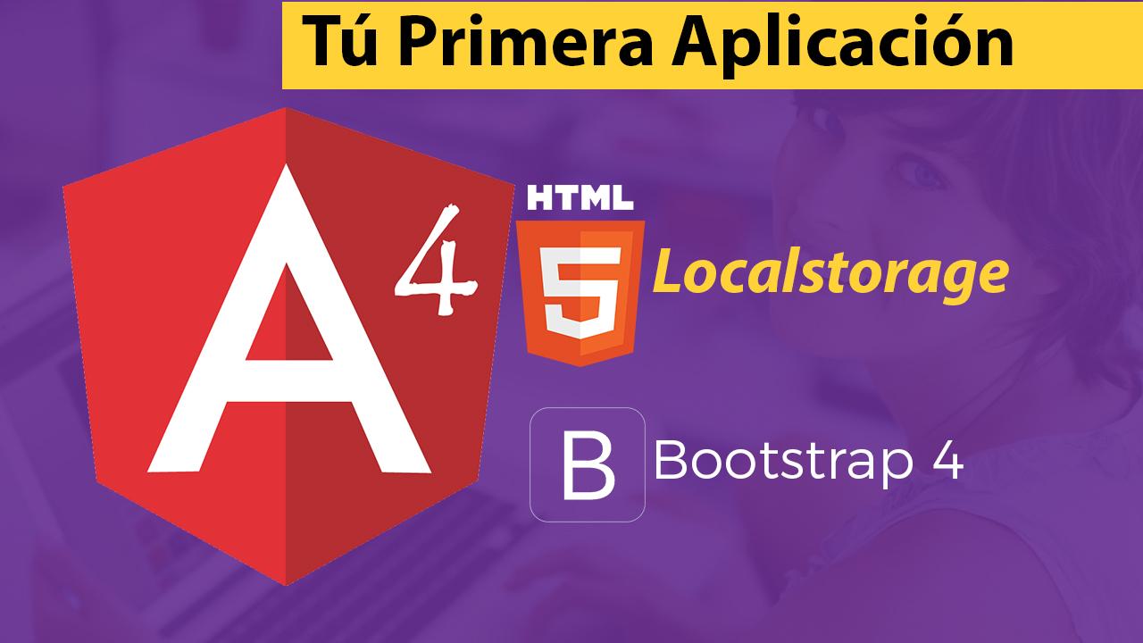 Tu Primera Aplicación Angular 4, Bootstrap 4 y Localstorage – Parte 4