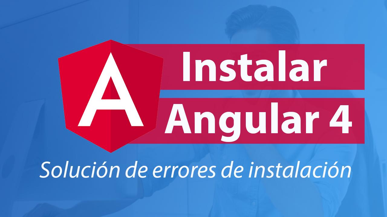 Instalar Angular 4 y Solución de Errores de Instalación
