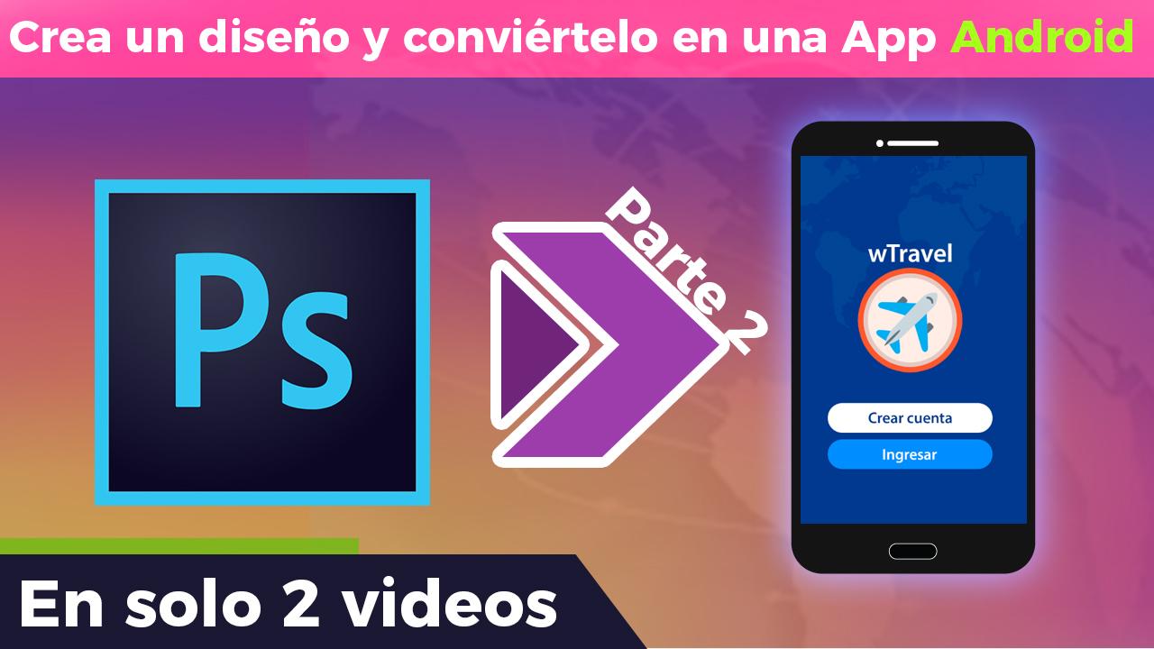 De photoshop a Android parte 2 - Desarrollo